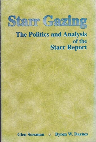 9780130215567: Starr Gazing: The Politics and Analysis of the Starr Report