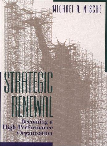 Strategic Renewal: Becoming a High-Performance Organization: Michael Mische