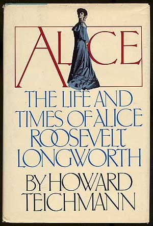 9780130222107: Alice, the life and times of Alice Roosevelt Longworth