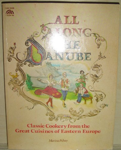 All Along The Danube: The Classic Cookery of the Great Cuisines of Eastern Europe