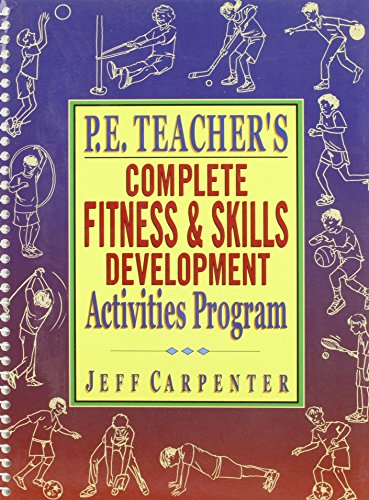 P E Teacher's Complete Fitness and Skills Development. Activities Program.: Carpenter, Jeff