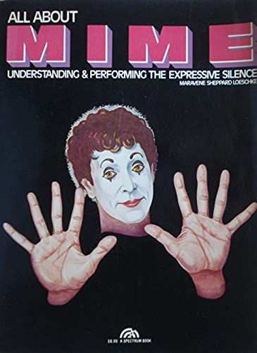 9780130228550: All about Mime: Understanding and Performing the Expressive Silence