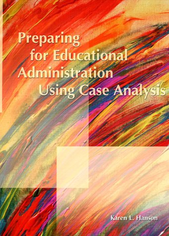 Preparing for Educational Administration Using Case Analysis: Karen L. Hanson