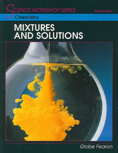 SCIENCE WORKSHOP SERIES:CHEMISTRY/MIXTURES & SOLUTIONS STUDENT'S EDITION 2000C: GLOBE