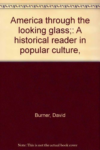 9780130239112: America Through the Looking Glass: A historical reader in popular culture