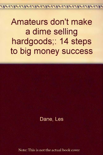 9780130242167: Amateurs don't make a dime selling hardgoods;: 14 steps to big money success