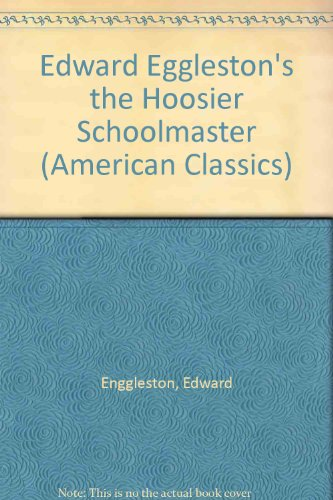 Edward Eggleston's the Hoosier Schoolmaster (American Classics): Enggleston, Edward