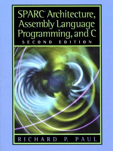 SPARC Architecture, Assembly Language Programming, and C: Paul, Richard