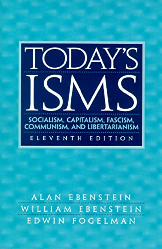 Today's ISMS: Socialism, Capitalism, Fascism, Communism, and: Alan Ebenstein, William