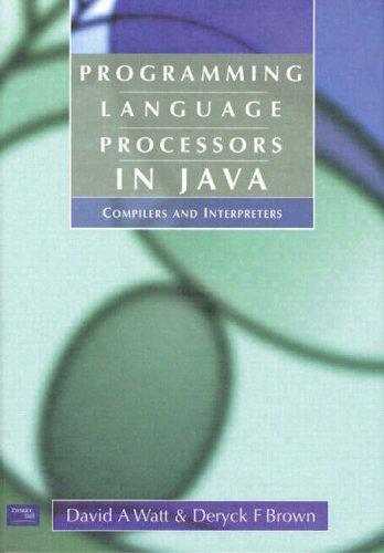 9780130257864: Programming Language Processors in Java: Compilers and Interpreters