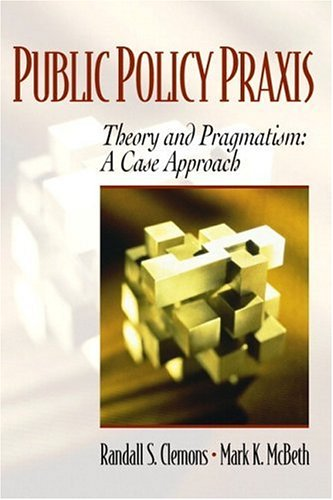 9780130258823: Public Policy Praxis - Theory and Pragmatism: A Case Approach