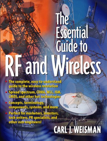 The Essential Guide to RF and Wireless: Carl J. Weisman