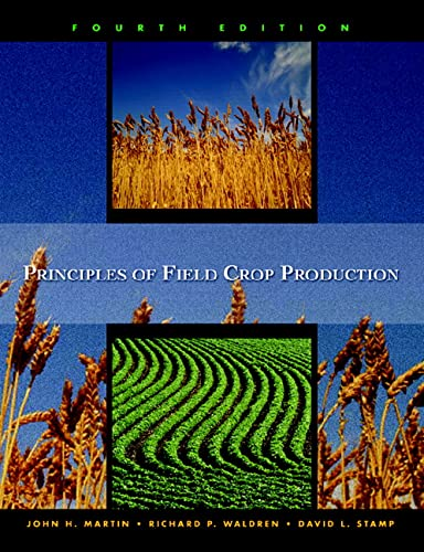 Principles of Field Crop Production (4th Edition): John D. Martin,