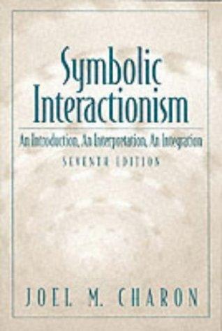 9780130259721: Symbolic Interactionism: An Introduction, An Interpretation, An Integration (7th Edition)
