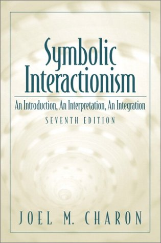 9780130259721: Symbolic Interactionism: An Introduction, An Interpretation, An Integration (7th Edition)