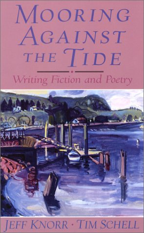 9780130260116: Mooring Against the Tide: Writing Fiction and Poetry