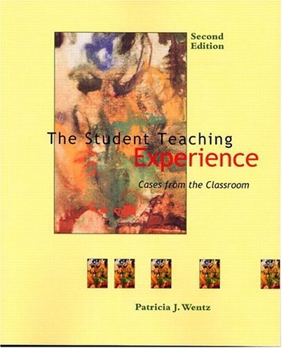 The Student Teaching Experience: Cases from the: Patricia J. Wentz