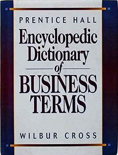 Prentice Hall Encyclopedic Dictionary of Business Terms: Cross, Wilbur: