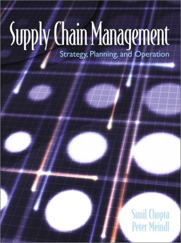 Supply Chain Management: Strategy, Planning and Operations: Chopra, Sunil; Meindl,