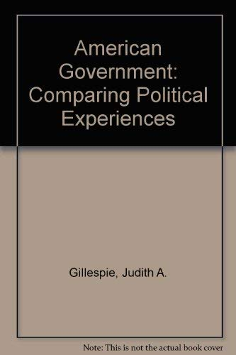 American Government: Comparing Political Experiences: Gillespie, Judith A.,