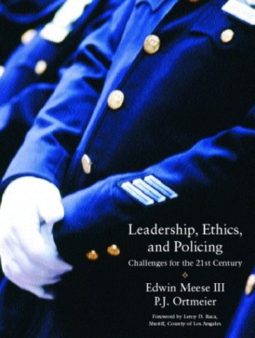Leadership, Ethics and Policing: Challenges for the 21st Century: Edwin Meese; P.J. Ortmeier