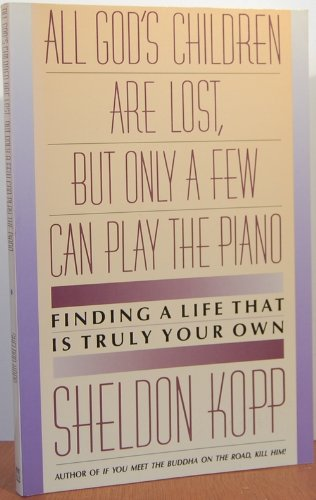 9780130268815: All God's Children Are Lost, but Only a Few Can Play the Piano: Finding a Life That Is Truly Your Own