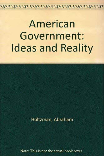 American Government: Ideas and Reality: Holtzman, Abraham