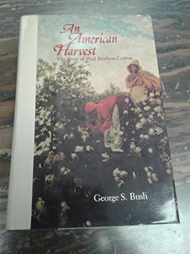 An American Harvest: The Story of Weil Brothers Cotton: Bush, George S.