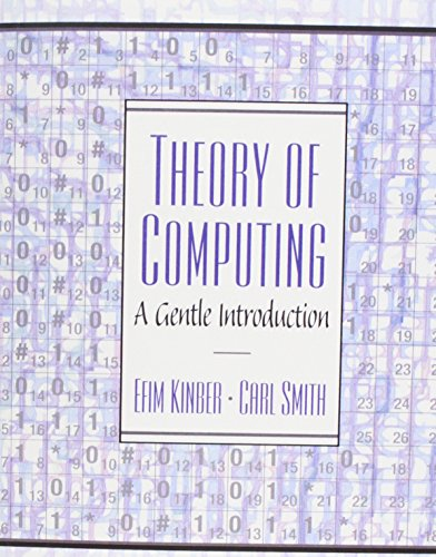 Theory of Computing: A Gentle Introduction: Kinber, Efim; Smith, Carl