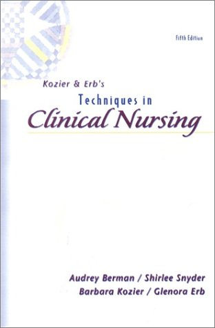 9780130281579: Kozier and Erb's Techniques in Clinical Nursing: Basic to Intermediate Skills, Fifth Edition