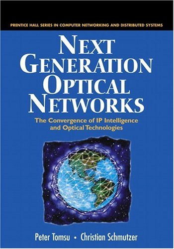 9780130282262: Next Generation Optical Networks: The Convergence of IP Intelligence and Optical Technologies (Prentice Hall Series in Computer Networking and Distributed Systems)