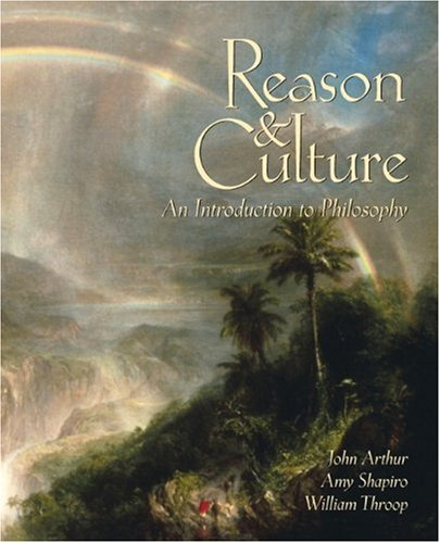 Reason and Culture: An Introduction to Philosophy: John Arthur, Amy