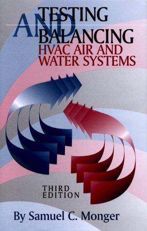 Testing and Balancing HVAC Air and Water Systems: Monger, Sam;Monger, Samuel