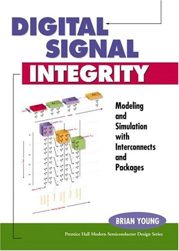 Digital Signal Integrity : Modeling and Simulation with Interconnects and Packages: Young, Brian