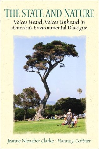 9780130289087: The State and Nature: Voices Heard, Voices Unheard in America's Environmental Dialogue