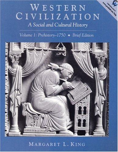 Western Civilization: A Social and Cultural History: Volume 1: Prehistory-1750: King, Margaret L.