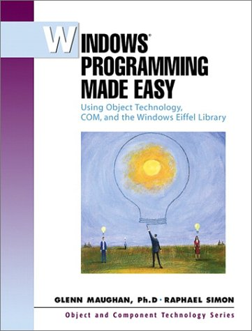 9780130289773: Windows Programming Made Easy: Using Object Technology, COM, and the Windows Eiffel Library