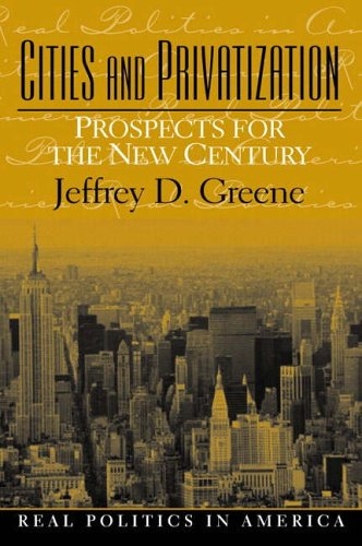 9780130294425: Cities and Privatization: Prospects for the New Century (Real Politics in America)