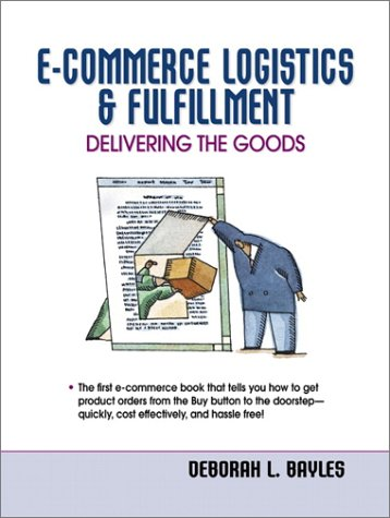 9780130303288: E-Commerce Logistics and Fulfillment: Delivering the Goods