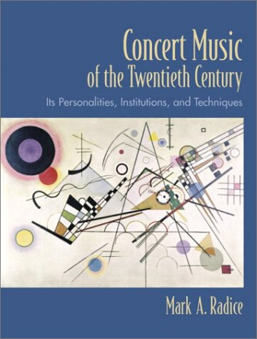 9780130304667: Concert Music of the Twentieth Century: Its Personalities, Institutions, and Techniques