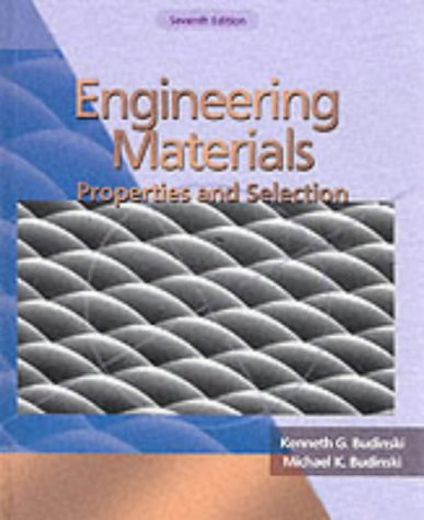 Engineering Materials: Properties and Selection (7th Edition) (0130305332) by Kenneth G. Budinski; Michael K. Budinski