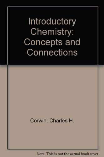 Introductory Chemistry: Concepts and Connections: Charles H. Corwin