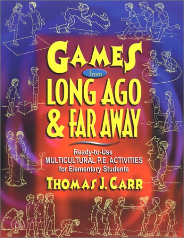 9780130311610: Games from Long Ago and Far Away: Ready-to-Use Multicultural P.E. Activities for Elementary Students