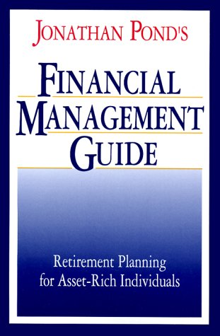 Jonathan Pond's Financial Management Guide: Retirement Planning for Asset-Rich Individuals (0130312207) by Jonathan D. Pond