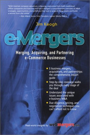 e-Mergers: Merging, Acquiring and Partnering e-Commerce Businesses: James Edward Keogh,