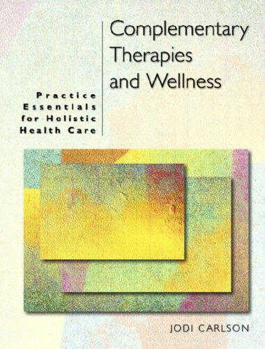 9780130319364: Complementary Therapies and Wellness: Practice Essentials for Holistic Health Care
