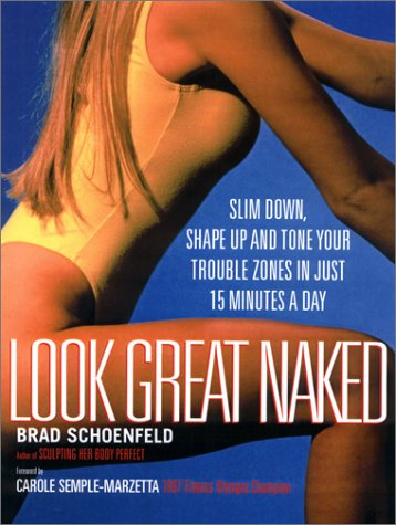 9780130322951: Look Great Naked: Slim Down, Shape Up and Tone Your Trouble Zones in Just 15 Minutes a Day