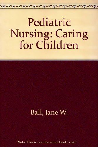 9780130323033: Pediatric Nursing: Caring for Children
