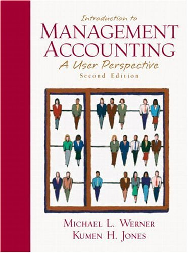 Introduction to Management Accounting: A User Perspective: Werner, Michael L.
