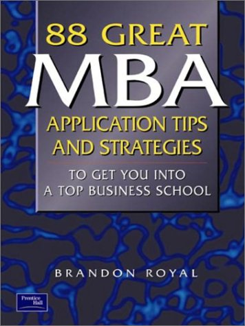 9780130328953: 88 Great MBA Application Tips & Strategies to Get You into a Top Business School